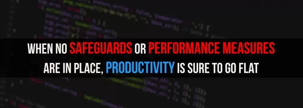 When no safeguards or performance measures are in place, productivity is sure to go flat